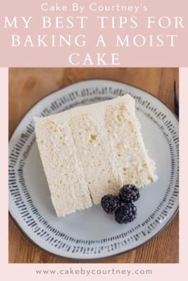 My Best Tips for Baking a Moist Cake www.cakebycourtney.com