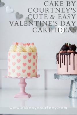 Cake By Courtney's Cute & Easy Valentine's Day Cake Ideas www.cakebycourtney.com