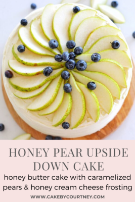 Honey Pear Upside Down Cake -honey butter cake with caramelized pears & honey cream cheese frosting www.cakebycourtney.com